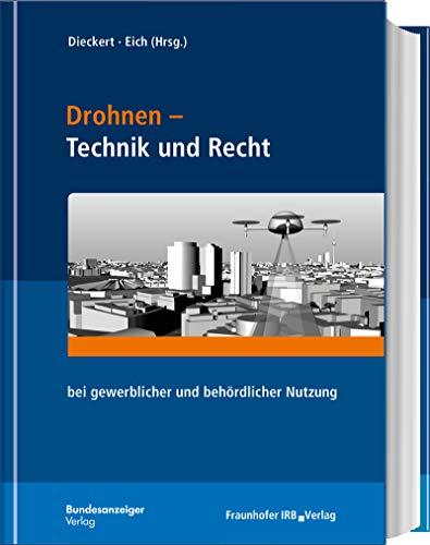Drohnen - Technik und Recht: bei gewerblicher und behördlicher Nutzung