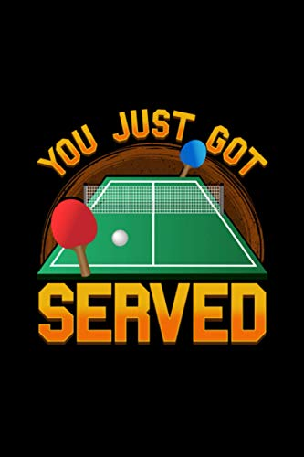 You Just Got Served: Funny You Just Got Served Ping Pong Serve Table Tennis Themed Blank Notebook - Perfect Lined Composition Notebook For Journaling, Writing & Brainstorming (120 Pages, 6