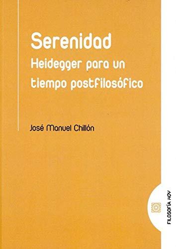serenidad: Heidegger para un tiempo postfilosófico