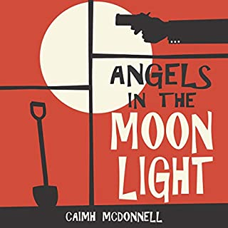 Angels in the Moonlight: A prequel to the Dublin Trilogy                   By:                                                                                                                                 Caimh McDonnell                               Narrated by:                                                                                                                                 Morgan C Jones                      Length: 11 hrs and 17 mins     39 ratings     Overall 4.8