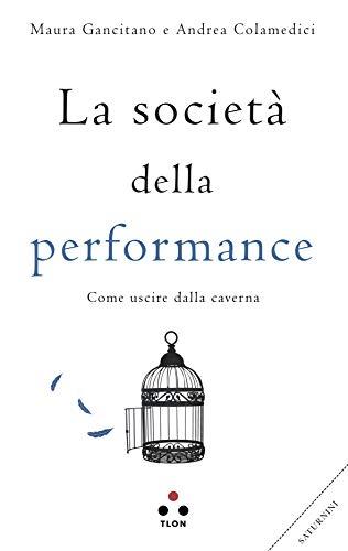 La società della performance: Come uscire dalla caverna (Planetari)