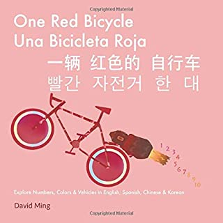 One Red Bicycle: Explore Numbers, Colors, and Vehicles in English, Spanish, Chinese & Korean (English, Spanish, Chinese, Korean Multilingual Edition, ... Pinyin and Traditional Chinese Version)