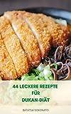 44 Leckere Rezepte Für Dukan-Diät : Angriffsphase Rezepte - Kreuzfahrtphase Rezepte - Konsolidierung Phase Rezepte - Mahlzeit Plan Für Dukan-Diät Für Gewichtsverlust