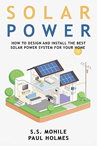 Solar Power for Beginners: How to Design and Install the Best Solar Power System for Your Home