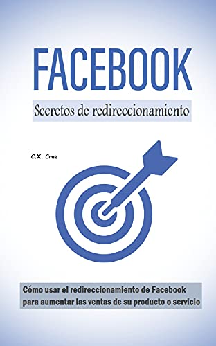 Secretos de redireccionamiento de Facebook: Cómo usar el redireccionamiento de Facebook para aumentar las ventas de su producto o servicio