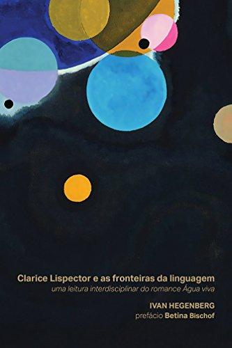 Clarice Lispector E Fronteiras Da Linguagem: Uma Leitura Interdiciplinar Do Romance Agua Viva