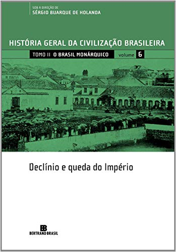 HGCB - Vol. 6 - O Brasil monárquico: declínio e queda do Império