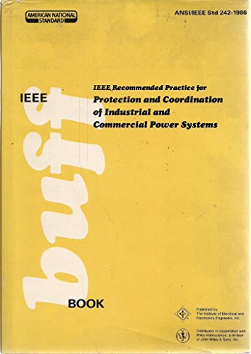 IEEE Std 242-1986. IEEE Recommended Practice for Protection and Coordination of Industrial and Commercial Power Systems (The IEEE Buff Book)