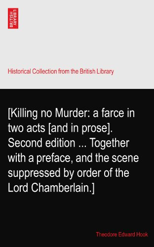 [Killing no Murder: a farce in two acts [and in prose]. Second edition ... Together with a preface, and the scene suppressed by order of the Lord Chamberlain.]