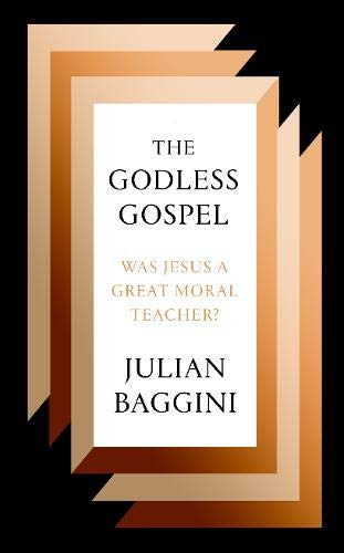The Godless Gospel: Was Jesus a Great Moral Teacher?