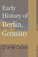 Early History of Berlin, Germany