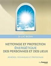 Nettoyage et protection énergétique des personnes et des lieux de Luc Bodin