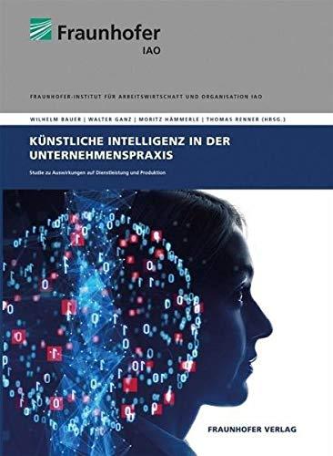 Künstliche Intelligenz in der Unternehmenspraxis.: Studie zu Auswirkungen auf Dienstleistung und Produktion.
