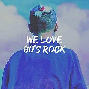We Love 80's Rock