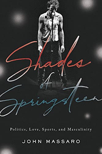 Shades of Springsteen: Politics, Love, Sports, and Masculinity