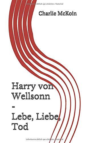 Harry von Wellsonn - Lebe, Liebe, Tod
