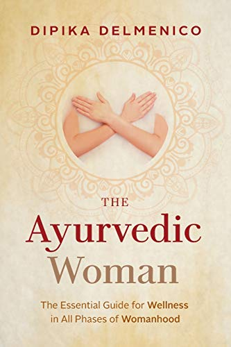 The Ayurvedic Woman: The Essential Guide for Wellness in All Phases of...