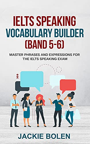 IELTS Speaking Vocabulary Builder (Band 5-6): Master Phrases and Expressions for the IELTS Speaking...