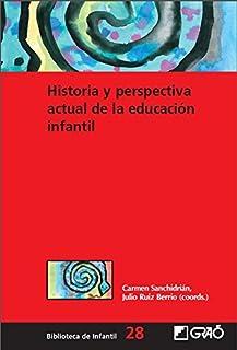 Historia y perspectiva actual de la educación infantil (BIBLIOTECA DE INFANTIL) (Spanish Edition
