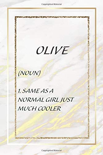 OLIVE Same as a normal girl just much cooler; Personalized OLIVE Name Gift Idea Notebook Diary: Notebook Gift lined Journal , notebook for writing: ... 120 Pages, 6x9, Soft Cover, Matte Finish
