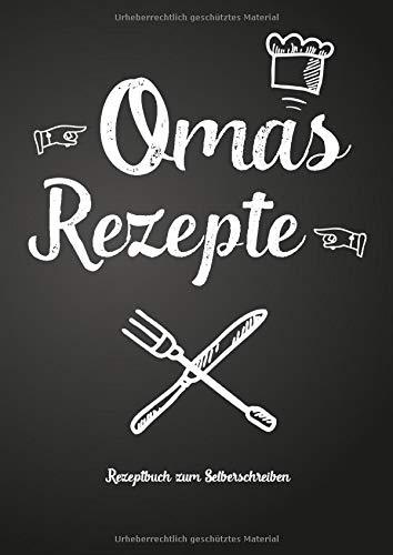 Omas Rezepte - Rezeptbuch zum Selberschreiben: Persönliches Geschenk für Oma zum Sammeln von Rezepten (Blanko Kochbuch)