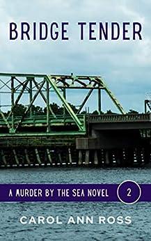 Bridge Tender (A Murder by the Sea Book 2) by [Carol Ann Ross]