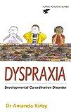 Dyspraxia: The Hidden Handicap (Human Horizons Series)