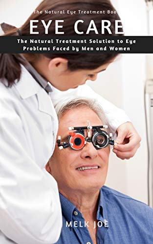 Eye Care: The Natural Treatment Solution to Eye Problems Faced by Men and Women (English Edition)