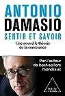 Sentir et savoir : Une nouvelle théorie de la conscience par Damasio