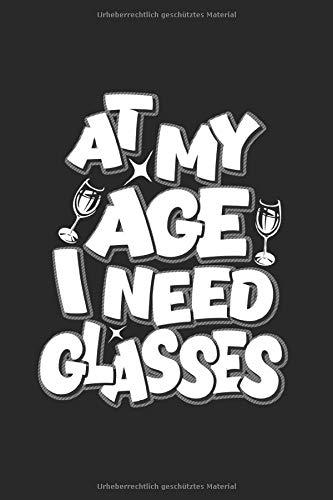 At My Age I Need Glasses   Kochen Backen Notizbuch: Notizbuch A5 120 Seiten liniert
