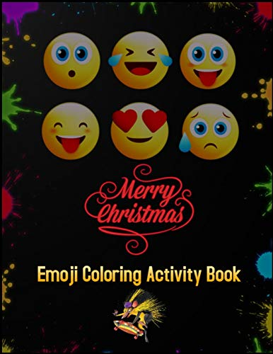 Merry Christmas Emoji Coloring Activity Book: 100+ Awesome Festive Pages of Christmas Holiday Emoji Stuff Coloring & Fun Activities for Kids, Girls, Boys, Teens & Adults