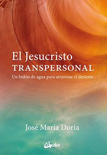 El Jesucristo transpersonal. Un bidón de agua para atravesar el desierto (Serendipity)
