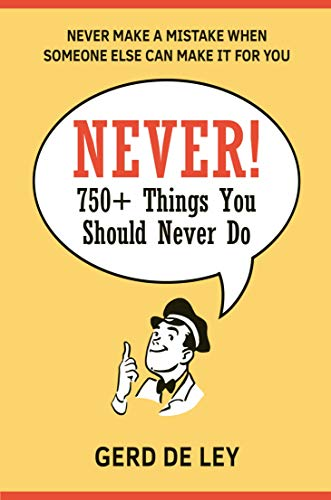 Never!: Over 750 Things You Should Never Do