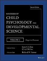 Handbook of Child Psychology and Developmental Science, Cognitive Processes (Handbook of Child Psychology and Developmental Science (7th Edition))