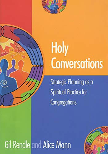 Compare Textbook Prices for Holy Conversations: Strategic Planning as a Spiritual Practice for Congregations First Edition Edition ISBN 9781566992862 by Rendle, Gil,Mann, Alice