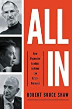 All In : How Obsessive Leaders Achieve the Extraordinary