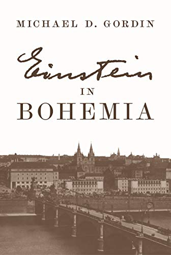 Einstein in Bohemia by Professor Michael D. Gordin