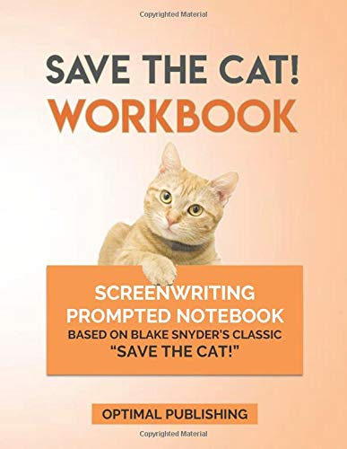 Save The Cat Workbook: Companion Notebook With Guided Prompts, Character and Scene Planning Based On Blake Snyder's Classic