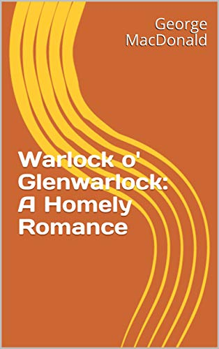 Warlock o' Glenwarlock: A Homely Romance (English Edition)