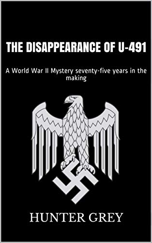 The Disappearance of U-491: A World War II Mystery seventy-five years in the making (English Edition)