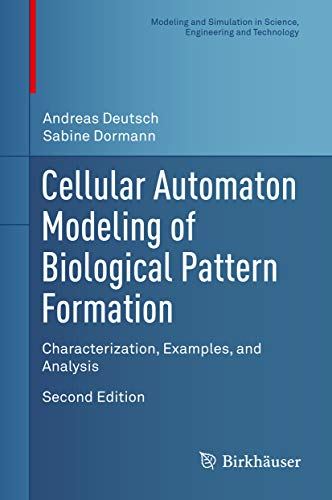 Cellular Automaton Modeling of Biological Pattern Formation: Characterization, Examples, and Analysis (Modeling and Simulation in Science, Engineering and Technology) (English Edition)