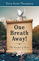 One Breath Away!: The Gospel of Peace