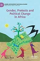 Gender, Protests and Political Change in Africa (Gender, Development and Social Change)
