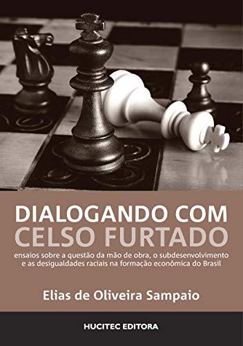Dialogando com Celso Furtado: ensaios sobre a questão da mão de obra, o subdesenvolvimento e as desigualdades raciais na formação econômica do Brasil