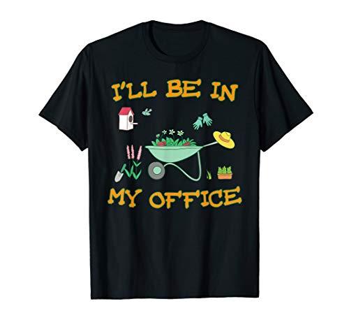 I'll Be In My Office Gardening Shirt Funny Gardener Gift Pun