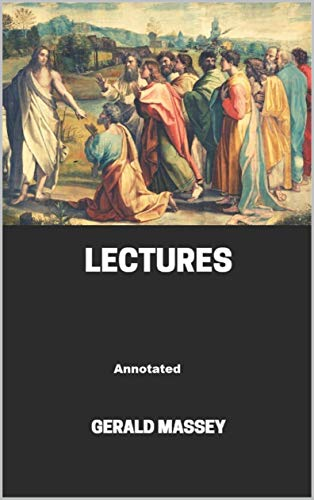 Gerald Massey's Lectures Annotated (English Edition)