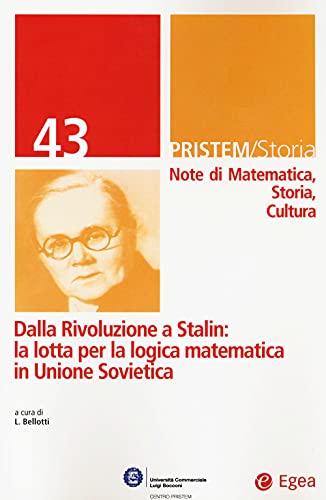 Pristem storia. Note di matematica, storia, cultura. Dalla rivoluzione a Stalin: la lotta per la logica matematica in Unione Sovietica (Vol. 43)