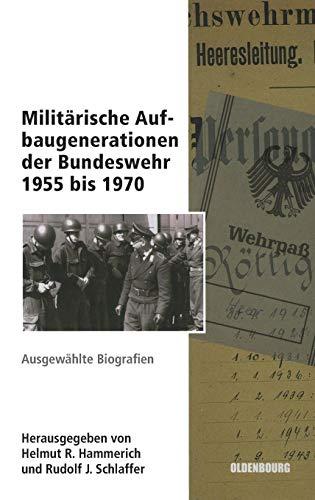 Militärische Aufbaugenerationen der Bundeswehr 1955 bis 1970: Ausgewählte Biographien (Sicherheitspolitik und Streitkräfte der Bundesrepublik Deutschland, Band 10)