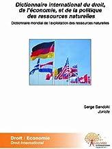 Dictionnaire international du droit, de l'économie, et de la politique des ressources naturelles (Universitaire)
