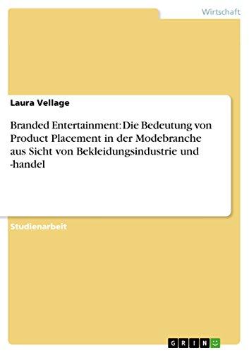Branded Entertainment: Die Bedeutung von Product Placement in der Modebranche aus Sicht  von Bekleidungsindustrie und -handel